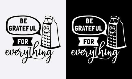 be grateful for everything, cheese grater kitchen cooking fun phrase or quote for sign board, poster and printing design template Ilustração