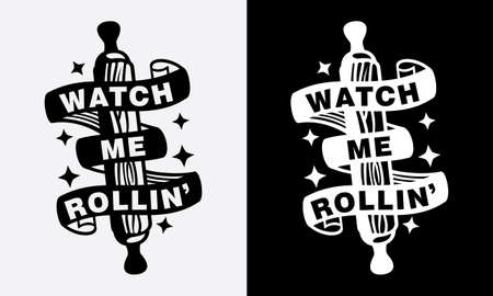 watch me rolling, baking kitchen cooking fun phrase or quote for sign board, poster and printing design template