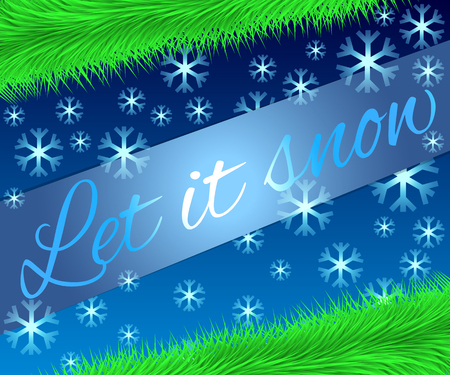 let it snow: Christmas background with fir branches and snowflakes. The inscription Let it snow. Bright snowflakes on a blue background. Illustration