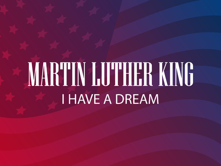 Martin Luther King day. I have a dream. Greeting card with American flag and gradient background. Vector illustration