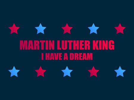 Martin Luther King day. I have a dream. Greeting card with stars  red and blue color. MLK day. Vector illustration