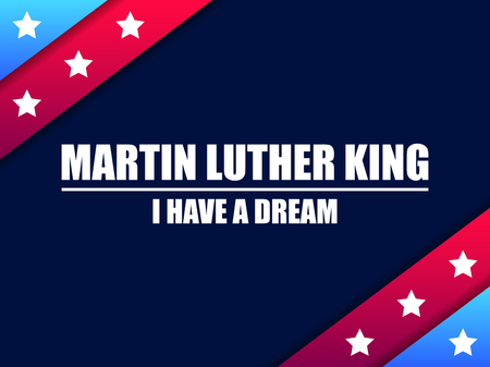 Martin Luther King day. I have a dream. Greeting card with red and blue stripes with stars. MLK day. Vector illustration Illustration