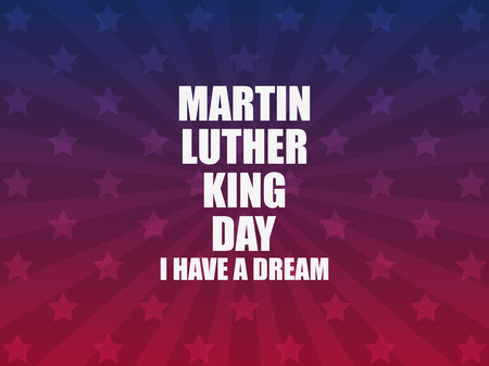 Martin Luther King day. I have a dream. Greeting card with stars and rays. MLK day. Vector illustration
