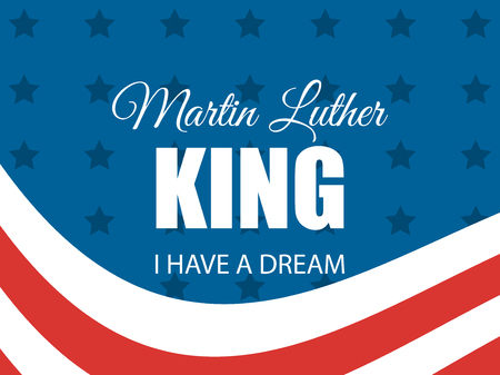 Martin Luther King day. I have a dream. Greeting card with American flag. Vector illustration