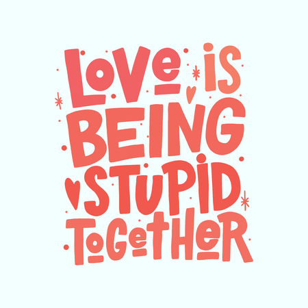 Love is being stupid together vector lettering isolated on white background. Funny handwritten inscription for poster or greeting card. Valentines Day typography.