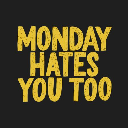 Monday hates you too vector hand drawn typography. Funny sarcastic handwritten inscription. Isolated typography poster print. Ilustração