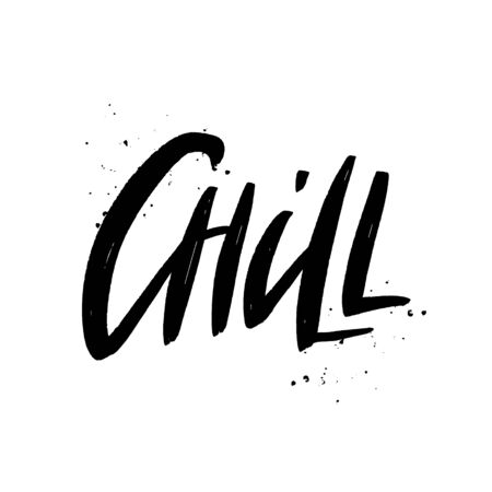 Chill brush lettering inscription. Isolated typography print. Vector illustration.