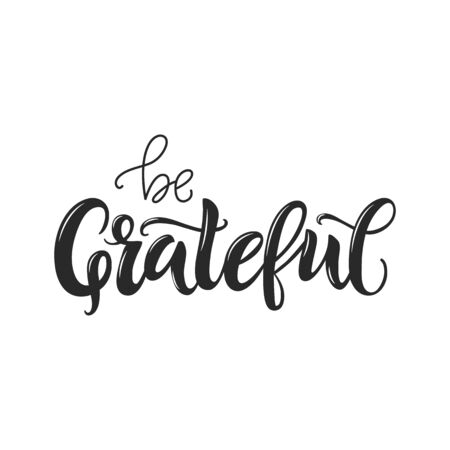 Be grateful lettering quote. Hand written greeting card template for Thanksgiving day. Modern calligraphy, hand lettering inscription. Isolated typography print. Vector illustration.