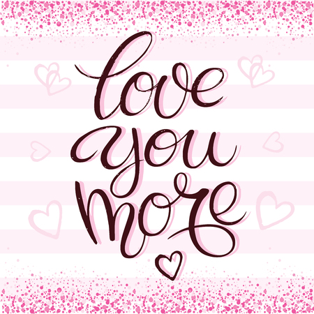 I love you more. Vector typography. Romantic lettering made by hand. Hand drawn illustration for postcard, wedding card, romantic valentine's day poster