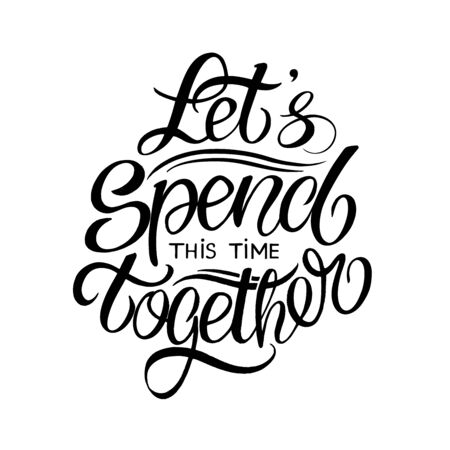 Let's spend some time together. Hand drawn typography poster. Inspirational vector typography. Vector lettering and calligraphy.