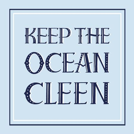 Keep the ocean clean quote. Hand drawn vector lettering for banner, flyer, t shirt. Eco friendly lifestyle