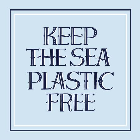 Keep the sea plastic free quote. Hand drawn vector lettering for banner, flyer, t shirt. Eco friendly lifestyle
