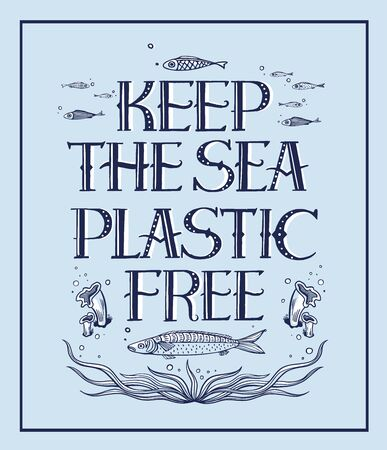 Lettering phrase on a theme Zero Waste: Keep the sea plastic free. Hand drawn vector quote for banner, flyer, t-shirt and other promotional materials. Eco friendly lifestyle