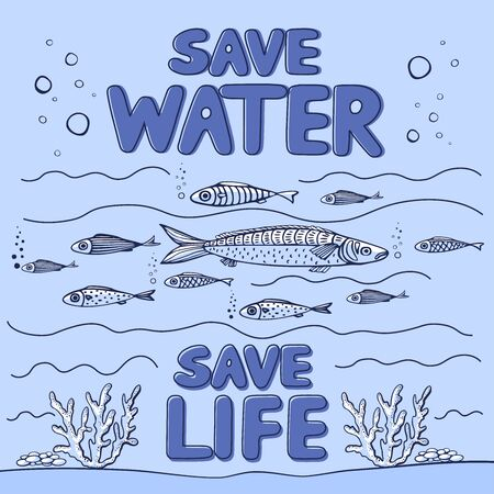 Save water - save life. Hand drawn drops, waves, leaves, fishes, corals. Cartoon illustration in flat style