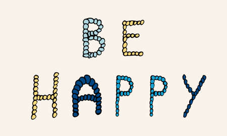 Vector hand drawn be happy phrase. Simple typographic design of Latin capital letters made of small circles.