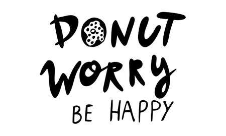 Hand drawn vector inscription. Donut worry text isolated on white background. Template for banner, poster or print. Summer lettering collection 일러스트