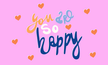 Hand drawn vector inscription. You are so happy text isolated on pink background. Template for banner, poster or print. Romatic lettering collection Ilustração