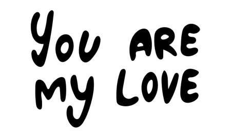 Hand drawn vector inscription. You are my love text isolated on white background. Template for banner, poster or print. Romatic lettering collection Ilustração