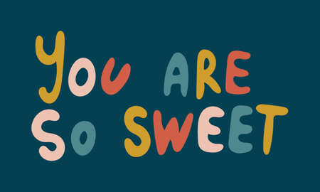 Hand drawn vector inscription. You are so sweet text isolated on white background. Template for banner, poster or print. Romatic lettering collection Ilustração