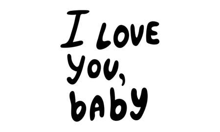 Hand drawn vector inscription. I love you baby text isolated on white background. Template for banner, poster or print. Romatic lettering collection Ilustração