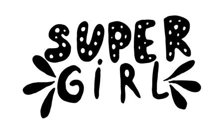 Super girl, hand drawn positive phrase. Vector illustration isolated on white background. Template for greeting card, banner or poster, t-shirt print. Inspirational quotation