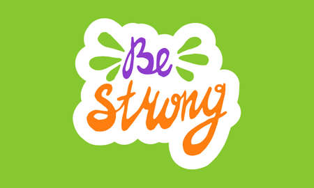 Be strong, hand drawn positive phrase. Vector illustration isolated on green background. Template for greeting card, banner or poster, t-shirt print. Inspirational quotation