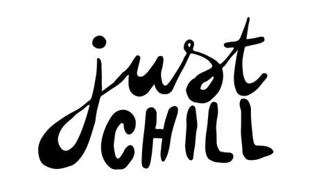 Just chill, hand drawn positive phrase. Vector illustration isolated on white background. Template for greeting card, banner or poster, t-shirt print. Inspirational quotation