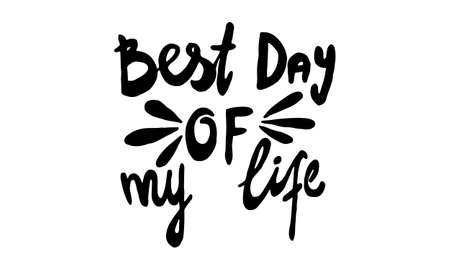Best day of my life, hand drawn positive phrase. Vector illustration isolated on white background. Template for greeting card, banner or poster, t-shirt print. Inspirational quotation
