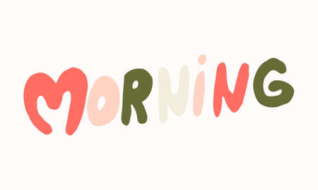 Hand drawn morning lettering. Vector illustration isolated on white background. Template for sticker pack, greeting card, banner or poster. Morning mood Иллюстрация