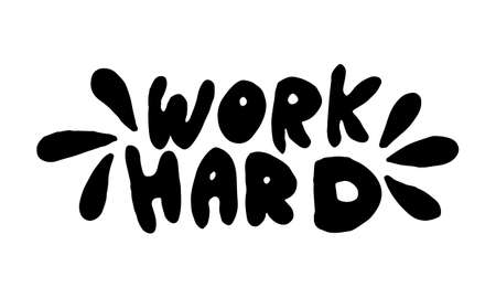 Hand drawn work hard phrase. Vector illustration isolated on white background. Template for sticker pack, greeting card, school banner or office poster