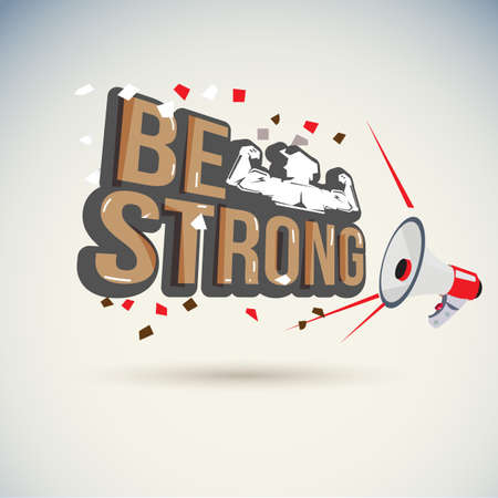 Megaphone shouting out BE Strong wording. cheer up. confident - vector illustration