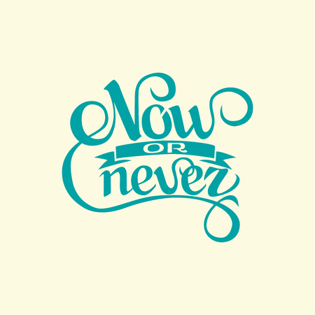 now or never sign.Hand drawn lettering. Greeting card with calligraphy.