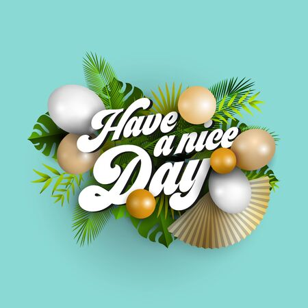 Text have a nice day with white and golden balloons and tropical leaves on blue background, illustration