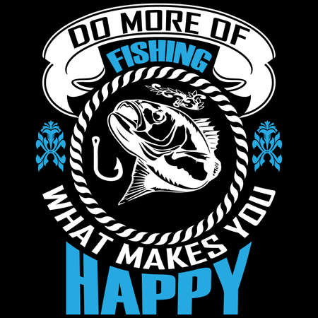 Do More of Fishing What makes you happy ... Fishing T shirt