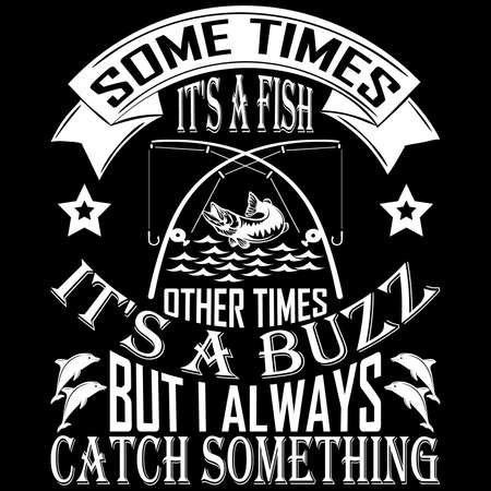 Some Time It's a Fish Other Time It's a Buzz ... Fishing T shirt