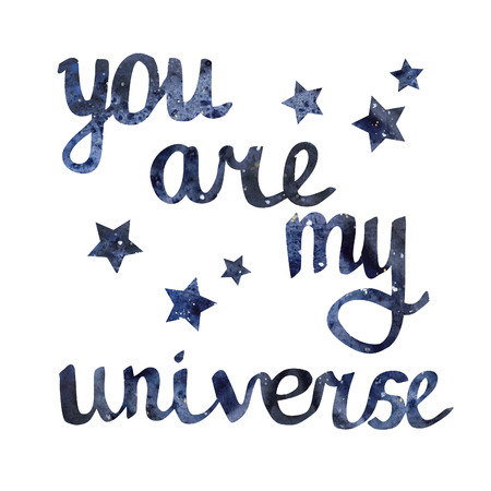 declaration of love: Vector image of hand drawn space background with hand written phrase You are my Universe. Cute slogan on bright object for design.