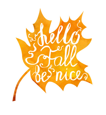 leaves frame: Vector image of orange maple leaf with hand written phrase Hello Fall be nice. Hand written slogan on bright background for your design.