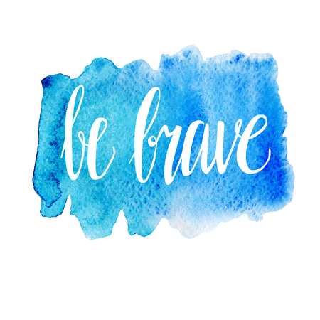 Vector hand written inscription Be brave. Bright blue hand drawn watercolor texture and white hand written words. Calligraphic motivational phrase. Vectores