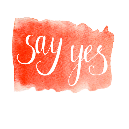 Vector hand written inscription Say yes. Bright red watercolor texture and white hand written words. Calligraphic motivational phrase.