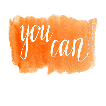 Vector hand written inscription You can. Bright orange watercolor texture and white hand written words. Calligraphic motivational phrase.