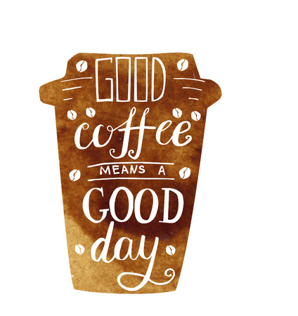 good day: Vector illustration Take away coffee cup with lettering. Brown watercolor mug with hand written inscription Good coffee means a good day. Isolated object on white background. Illustration