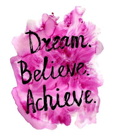 Vector grunge illustration with handwritten words Dream Believe Achieve and bright pink watercolor textured background. Motivational card and poster design with inscription made with brush pen.
