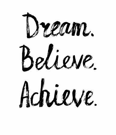 Vector grunge illustration with handwritten words Dream Believe Achieve. Motivational card and poster design with inscription made with brush pen.