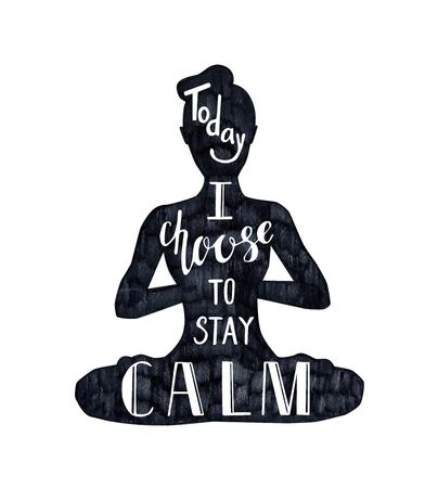 hand position: Vector illustration with female figure and lettering Today I choose to stay calm. Black textured woman silhouette and hand written phrase isolated on white. Meditation in lotus position - Padmasana.