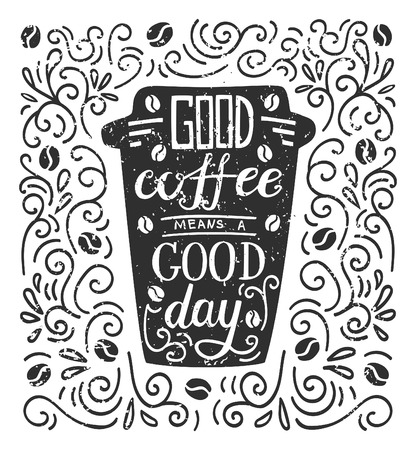 Vector illustration Coffee to go with lettering in black and white. Take away cup with hand written saying Good coffee means a good day. Mug with script on background with swirls and grunge texture. Illustration