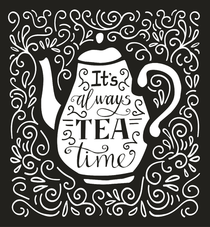 swirls vector: Vector illustration Tea Time with lettering in black and white. Doodle teapot with hand written inscription Its always tea time. Script on isolated silhouette on black background with swirls.