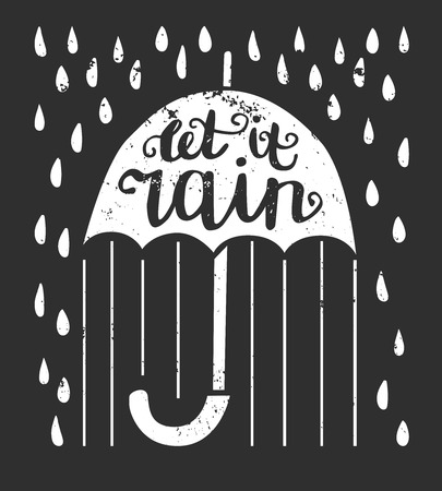Let it rain. Vector illustration with lettering. Umbrella with hand written phrase, raindrops and grunge texture on black background.