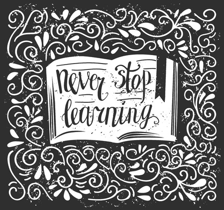 An open book, hand written phrase, Never stop learning, with doodle swirls and loops on black background with grunge texture for print, poster and card design.