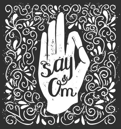 Vector illustration in black and white colors with hand in meditation pose and phrase Say Om. Isolated white object with doodle swirls on black background with grunge texture. Jnana or Chin mudra.
