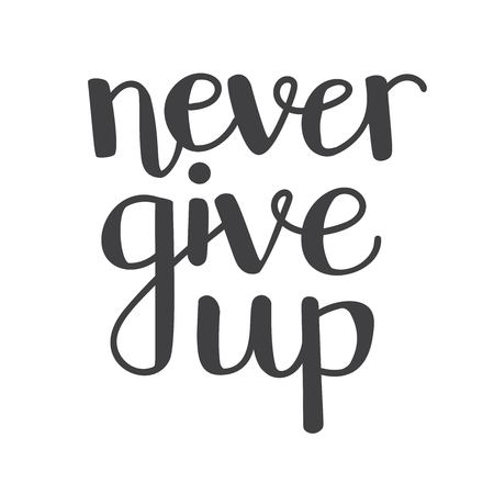 Never give up. Vector typographic illustration with hand lettering. Modern brush pen callighraphy. Motivational and inspirational typography card, print, poster design in black and white. Vectores
